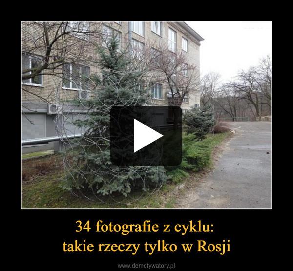 34 fotografie z cyklu: takie rzeczy tylko w Rosji –