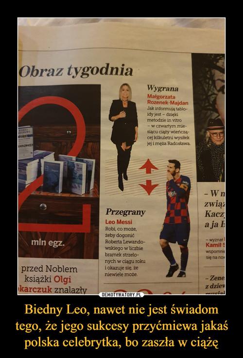 Biedny Leo, nawet nie jest świadom tego, że jego sukcesy przyćmiewa jakaś polska celebrytka, bo zaszła w ciążę