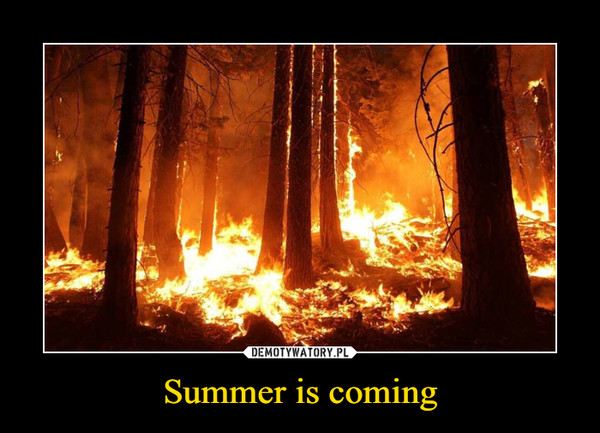 Summer is coming –