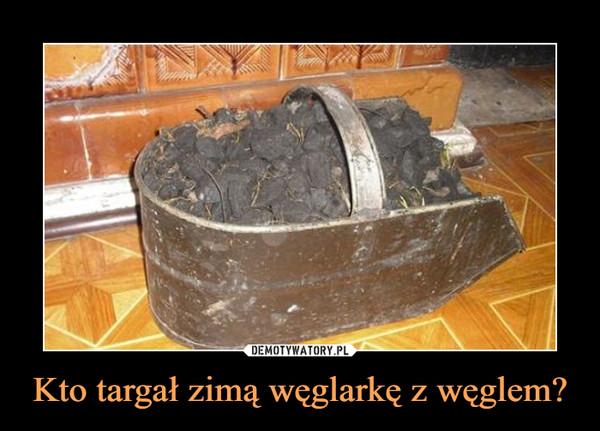 Kto targał zimą węglarkę z węglem? –