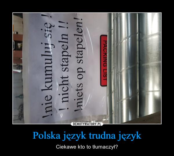 Polska język trudna język – Ciekawe kto to tłumaczył?