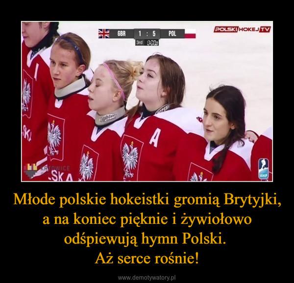 Młode polskie hokeistki gromią Brytyjki, a na koniec pięknie i żywiołowo odśpiewują hymn Polski. Aż serce rośnie! –