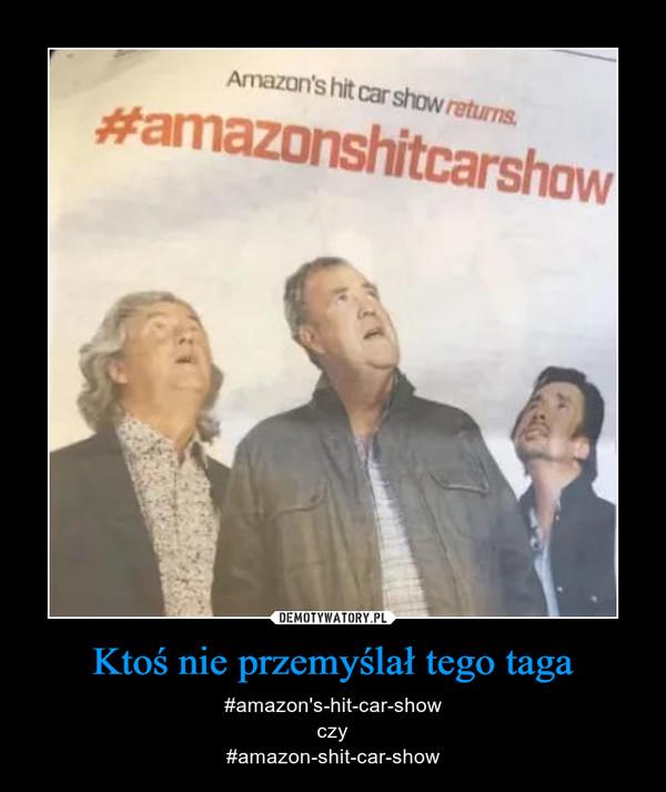 Ktoś nie przemyślał tego taga – #amazon's-hit-car-showczy#amazon-shit-car-show