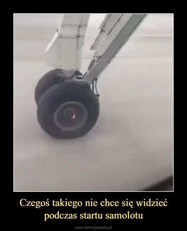 Czegoś takiego nie chce się widzieć podczas startu samolotu –