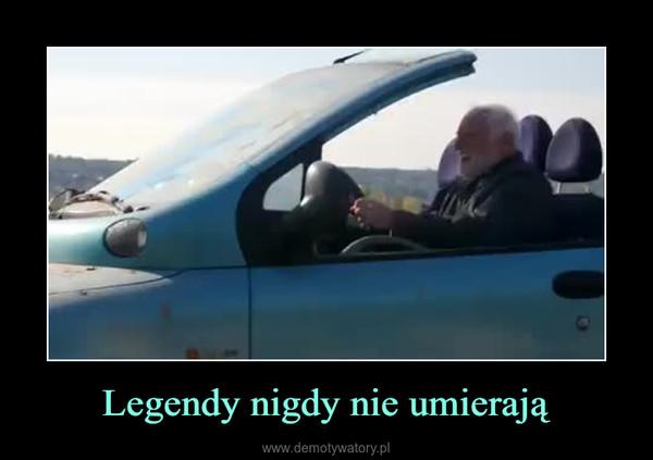 Legendy nigdy nie umierają –