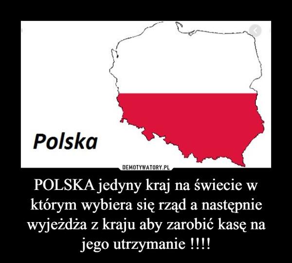 POLSKA jedyny kraj na świecie w którym wybiera się rząd a następnie wyjeżdża z kraju aby zarobić kasę na jego utrzymanie !!!! –