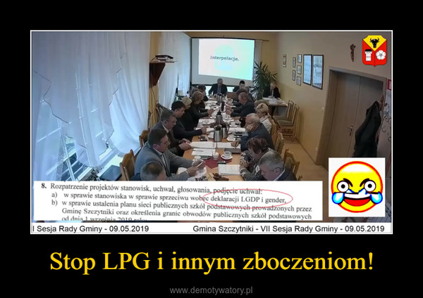 Stop LPG i innym zboczeniom! –  8. Rozpatrzenie projektów stanowisk, uchwał, glosowania a) w sprawie stanowiska w sprawie sprzeciwu wo c deklaracji LGDP i gender b) w sprawie ustalenia planu sieci publicznych szkół