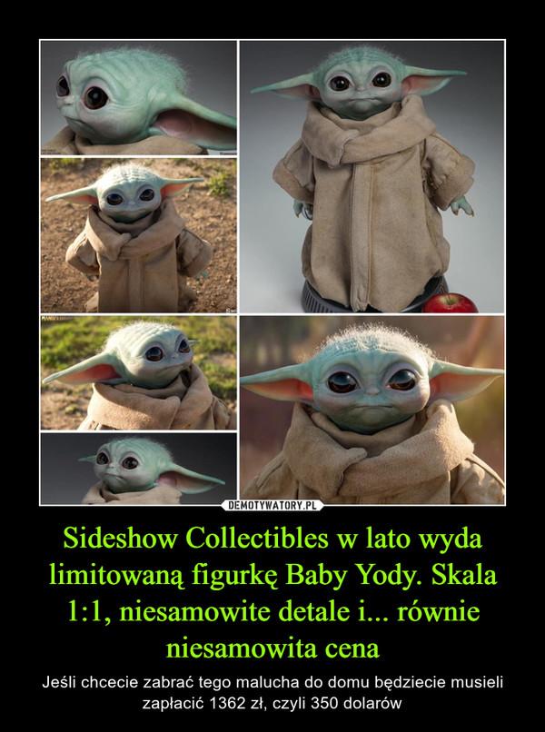 Sideshow Collectibles w lato wyda limitowaną figurkę Baby Yody. Skala 1:1, niesamowite detale i... równie niesamowita cena – Jeśli chcecie zabrać tego malucha do domu będziecie musieli zapłacić 1362 zł, czyli 350 dolarów