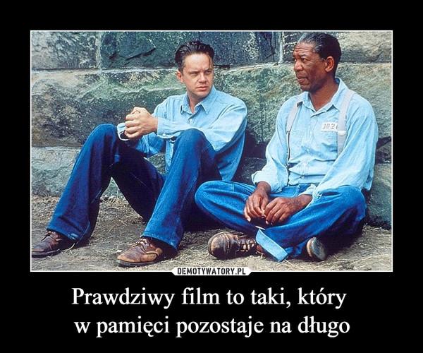 Prawdziwy film to taki, który w pamięci pozostaje na długo –