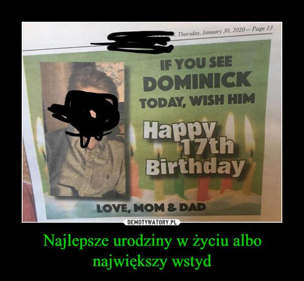 Najlepsze urodziny w życiu albo największy wstyd –