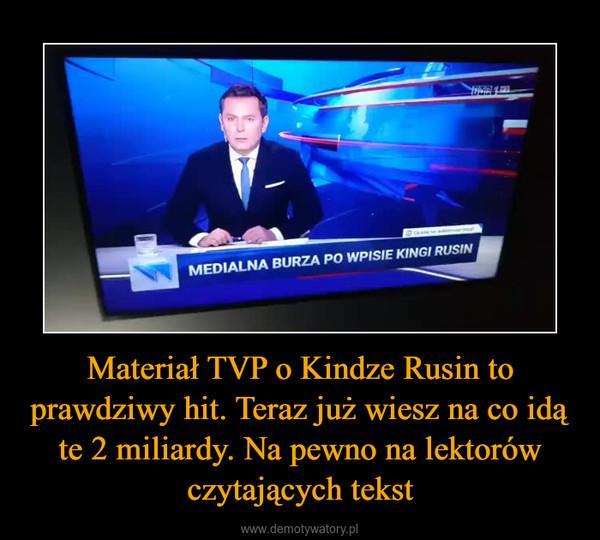 Materiał TVP o Kindze Rusin to prawdziwy hit. Teraz już wiesz na co idą te 2 miliardy. Na pewno na lektorów czytających tekst –