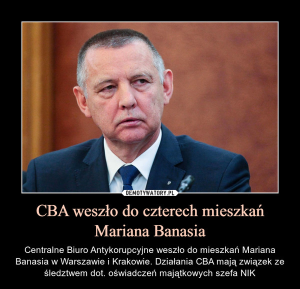 CBA weszło do czterech mieszkań Mariana Banasia – Centralne Biuro Antykorupcyjne weszło do mieszkań Mariana Banasia w Warszawie i Krakowie. Działania CBA mają związek ze śledztwem dot. oświadczeń majątkowych szefa NIK