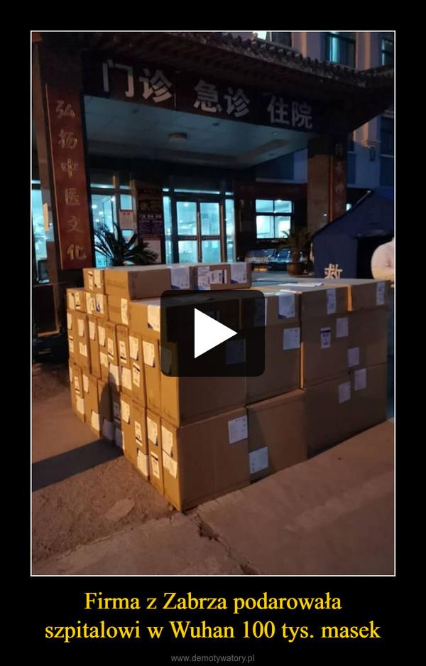 Firma z Zabrza podarowałaszpitalowi w Wuhan 100 tys. masek –