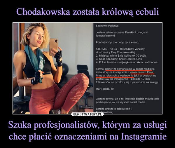 Szuka profesjonalistów, którym za usługi chce płacić oznaczeniami na Instagramie –