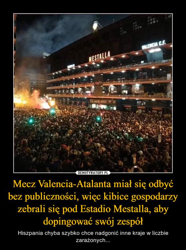Mecz Valencia-Atalanta miał się odbyć bez publiczności, więc kibice gospodarzy zebrali się pod Estadio Mestalla, aby dopingować swój zespół – Hiszpania chyba szybko chce nadgonić inne kraje w liczbie zarażonych...
