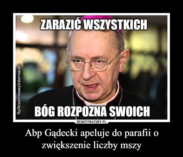 Abp Gądecki apeluje do parafii o zwiększenie liczby mszy –