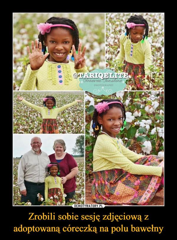 Zrobili sobie sesję zdjęciową z adoptowaną córeczką na polu bawełny –