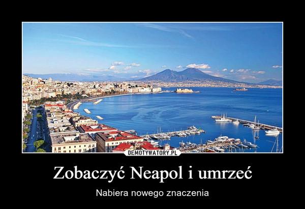 Zobaczyć Neapol i umrzeć – Nabiera nowego znaczenia