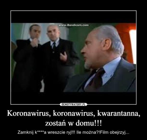Koronawirus, koronawirus, kwarantanna,zostań w domu!!! – Zamknij k****a wreszcie ryj!!! Ile można?!Film obejrzyj...