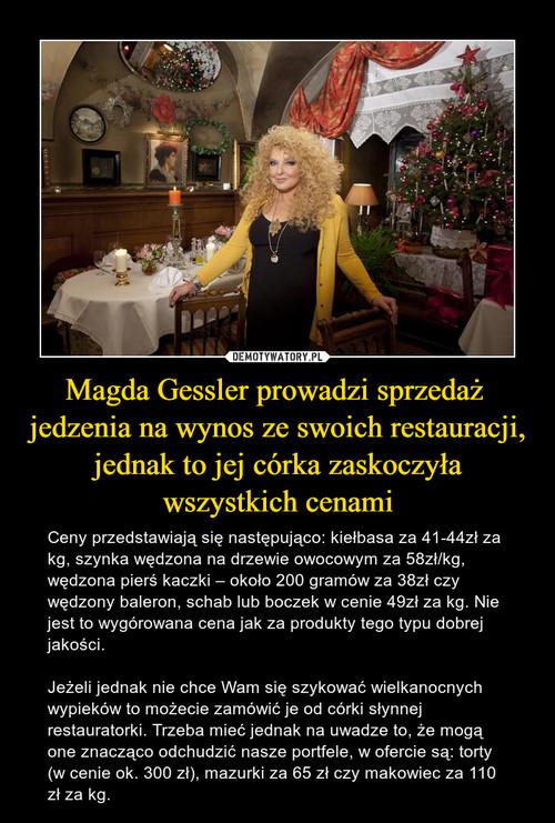 Magda Gessler prowadzi sprzedaż  jedzenia na wynos ze swoich restauracji, jednak to jej córka zaskoczyła wszystkich cenami