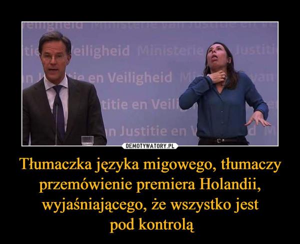 Tłumaczka języka migowego, tłumaczy przemówienie premiera Holandii, wyjaśniającego, że wszystko jest pod kontrolą –