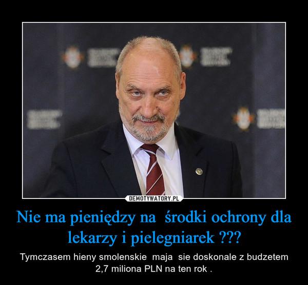 Nie ma pieniędzy na  środki ochrony dla lekarzy i pielegniarek ??? – Tymczasem hieny smolenskie  maja  sie doskonale z budzetem 2,7 miliona PLN na ten rok .