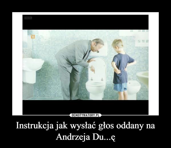 Instrukcja jak wysłać głos oddany na Andrzeja Du...ę –