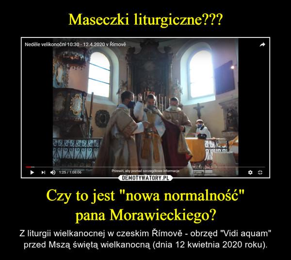 """Czy to jest """"nowa normalność""""pana Morawieckiego? – Z liturgii wielkanocnej w czeskim Římově - obrzęd """"Vidi aquam"""" przed Mszą świętą wielkanocną (dnia 12 kwietnia 2020 roku)."""