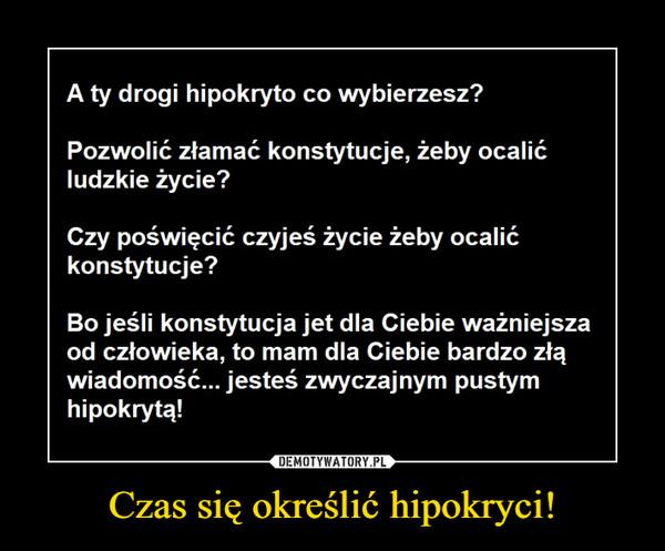 Czas się określić hipokryci! –