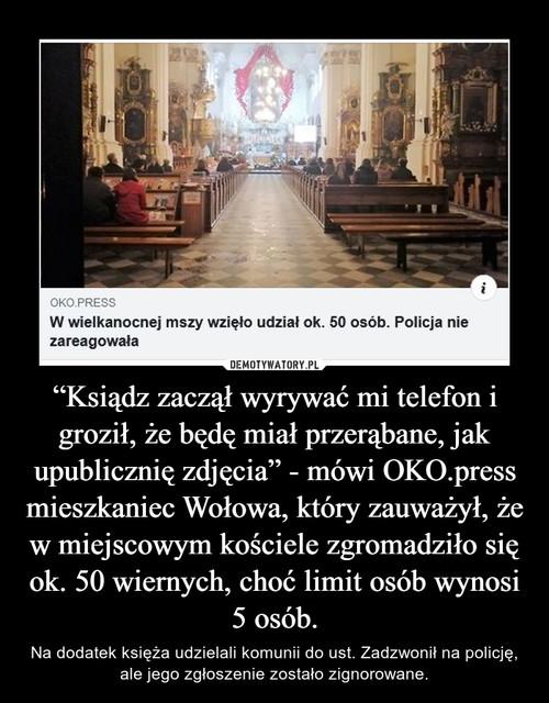 """""""Ksiądz zaczął wyrywać mi telefon i groził, że będę miał przerąbane, jak upublicznię zdjęcia"""" - mówi OKO.press mieszkaniec Wołowa, który zauważył, że w miejscowym kościele zgromadziło się ok. 50 wiernych, choć limit osób wynosi 5 osób."""