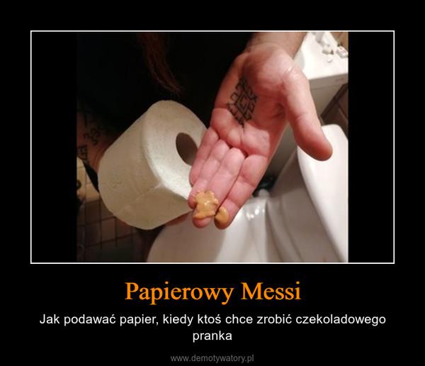 Papierowy Messi – Jak podawać papier, kiedy ktoś chce zrobić czekoladowego pranka