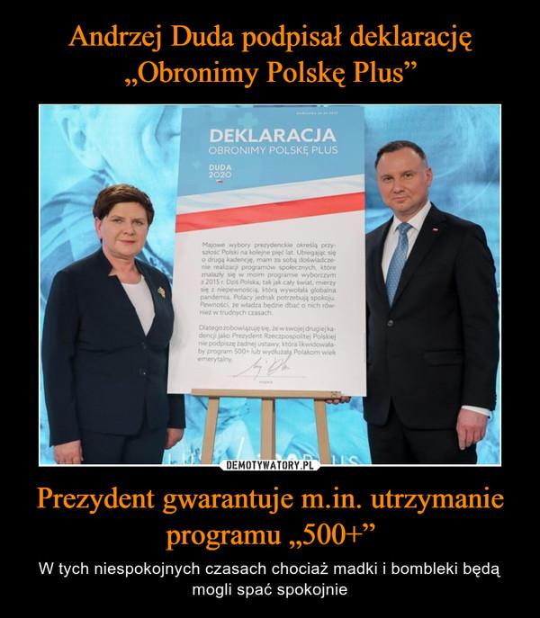 """Prezydent gwarantuje m.in. utrzymanie programu """"500+"""" – W tych niespokojnych czasach chociaż madki i bombleki będą mogli spać spokojnie"""