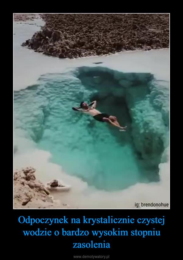 Odpoczynek na krystalicznie czystej wodzie o bardzo wysokim stopniu zasolenia –