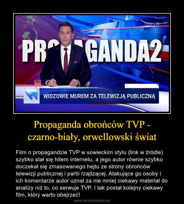 Propaganda obrońców TVP - czarno-biały, orwellowski świat – Film o propagandzie TVP w sowieckim stylu (link w źródle) szybko stał się hitem internetu, a jego autor równie szybko doczekał się zmasowanego hejtu ze strony obrońców telewizji publicznej i partii rządzącej. Atakujące go osoby i ich komentarze autor uznał za nie mniej ciekawy materiał do analizy niż to, co serwuje TVP. I tak postał kolejny ciekawy film, który warto obejrzeć!