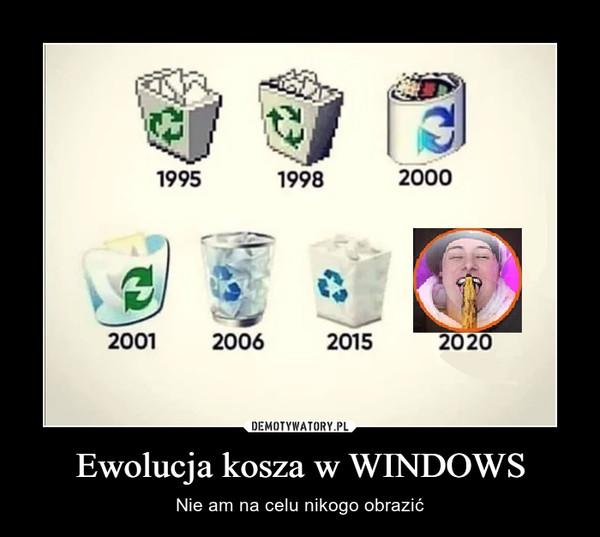 Ewolucja kosza w WINDOWS – Nie am na celu nikogo obrazić
