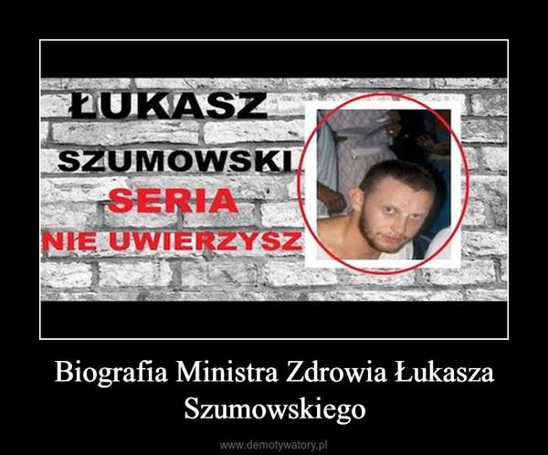 Biografia Ministra Zdrowia Łukasza Szumowskiego –