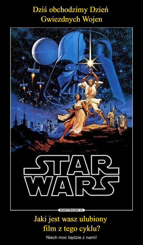 Jaki jest wasz ulubiony film z tego cyklu? – Niech moc będzie z nami! Star Wars