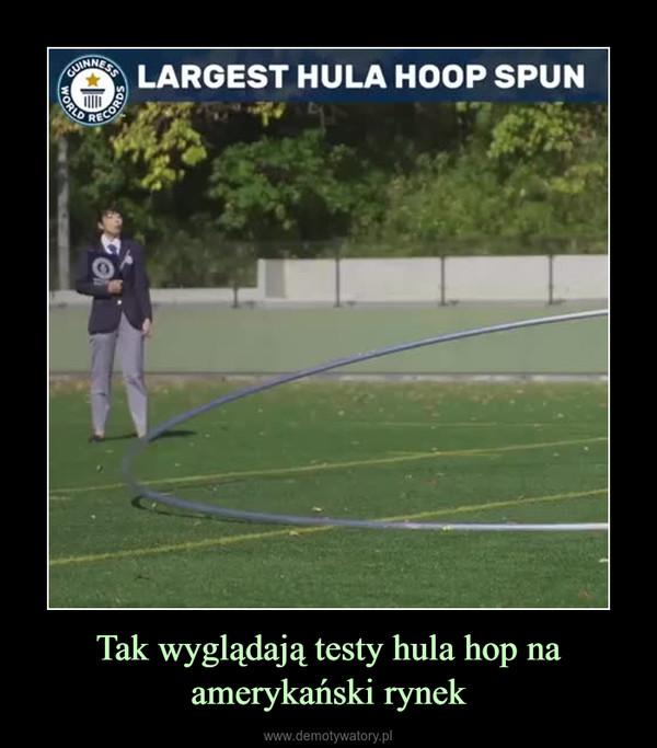 Tak wyglądają testy hula hop na amerykański rynek –