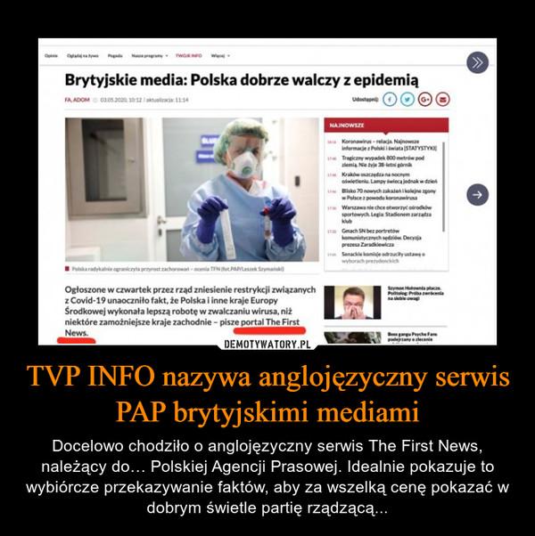TVP INFO nazywa anglojęzyczny serwis PAP brytyjskimi mediami – Docelowo chodziło o anglojęzyczny serwis The First News, należący do… Polskiej Agencji Prasowej. Idealnie pokazuje to wybiórcze przekazywanie faktów, aby za wszelką cenę pokazać w dobrym świetle partię rządzącą...