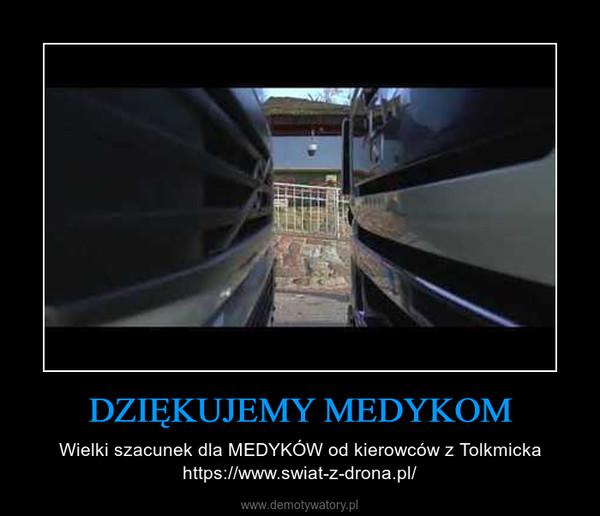 DZIĘKUJEMY MEDYKOM – Wielki szacunek dla MEDYKÓW od kierowców z Tolkmicka https://www.swiat-z-drona.pl/