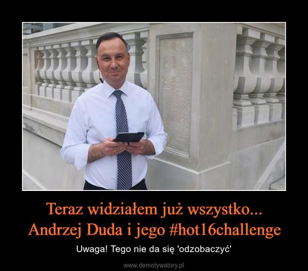 Teraz widziałem już wszystko...Andrzej Duda i jego #hot16challenge – Uwaga! Tego nie da się 'odzobaczyć'