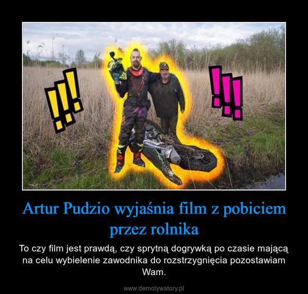 Artur Pudzio wyjaśnia film z pobiciem przez rolnika – To czy film jest prawdą, czy sprytną dogrywką po czasie mającą na celu wybielenie zawodnika do rozstrzygnięcia pozostawiam Wam.