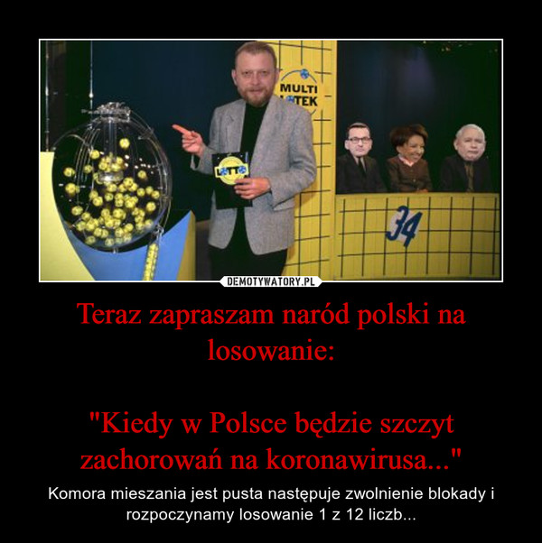 """Teraz zapraszam naród polski na losowanie:""""Kiedy w Polsce będzie szczyt zachorowań na koronawirusa..."""" – Komora mieszania jest pusta następuje zwolnienie blokady i rozpoczynamy losowanie 1 z 12 liczb..."""