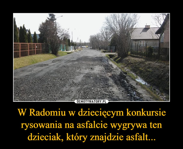 W Radomiu w dziecięcym konkursie rysowania na asfalcie wygrywa ten dzieciak, który znajdzie asfalt... –