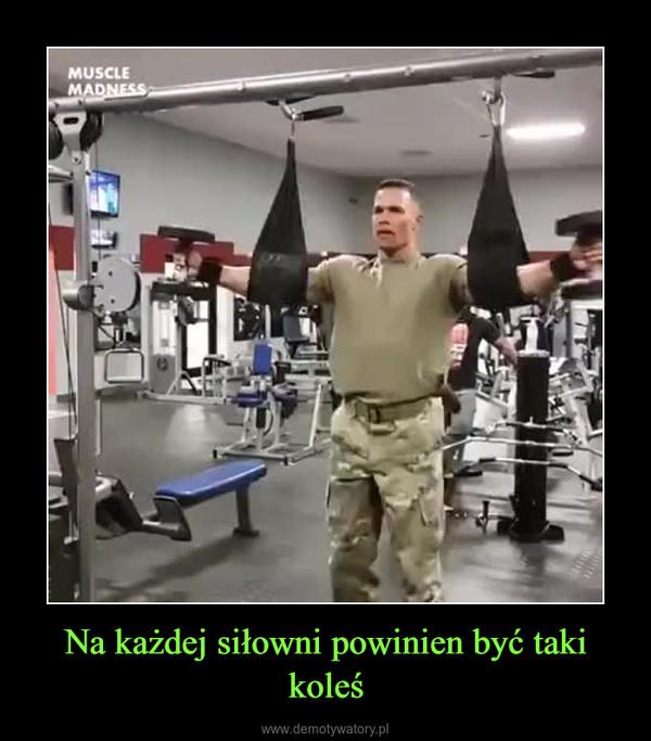 Na każdej siłowni powinien być taki koleś –