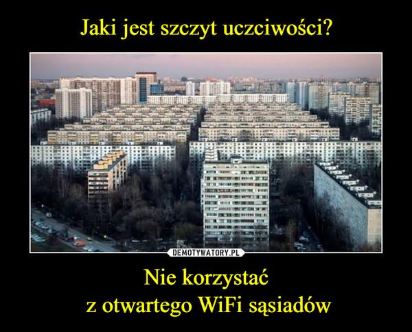 Nie korzystać z otwartego WiFi sąsiadów –