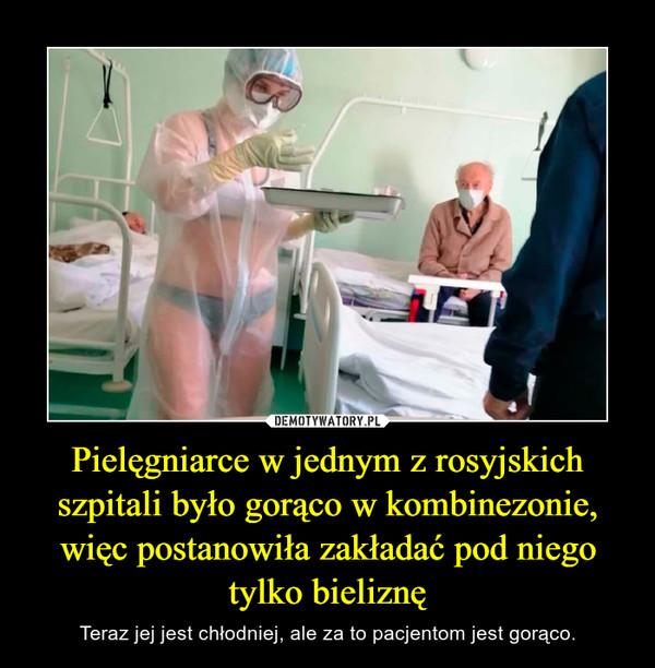 Pielęgniarce w jednym z rosyjskich szpitali było gorąco w kombinezonie, więc postanowiła zakładać pod niego tylko bieliznę – Teraz jej jest chłodniej, ale za to pacjentom jest gorąco.