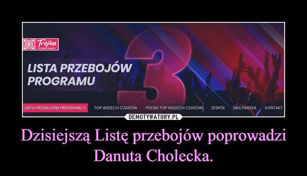 Dzisiejszą Listę przebojów poprowadzi Danuta Cholecka. –
