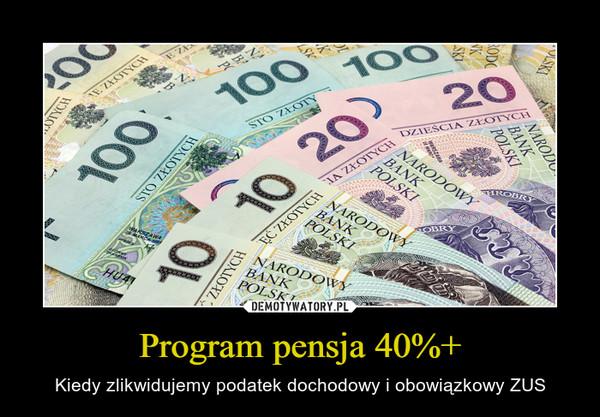 Program pensja 40%+ – Kiedy zlikwidujemy podatek dochodowy i obowiązkowy ZUS