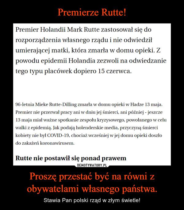 Proszę przestać być na równi z obywatelami własnego państwa. – Stawia Pan polski rząd w złym świetle!